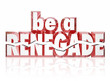 Постер, плакат: Be a Renegade Red 3d Words Rebel Spirit Entrepreneur