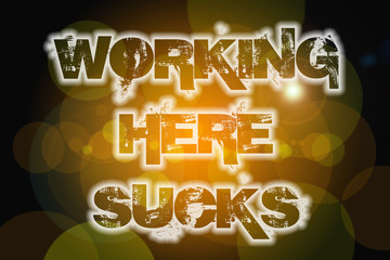 Working Here Sucks Concept