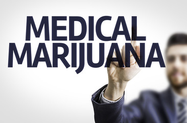 Business man pointing the text: Medical Marijuana
