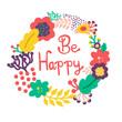 Be happy, floral design. Handmade
