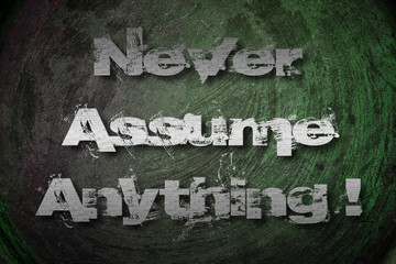 Never Assume Anything Concept