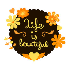 Life is beautiful, floral design. Handmade