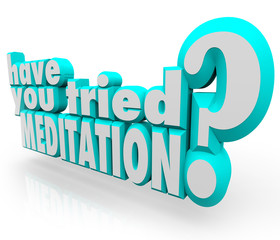 Have You Tried Meditation 3d Words Meditate Inner Peace