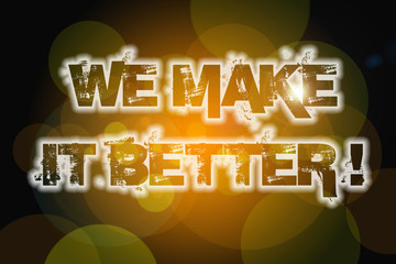 We Make It Better Concept