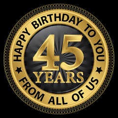 45 years happy birthday to you from all of us gold label,vector