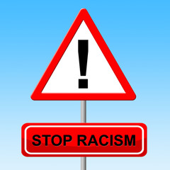 Stop Racism Represents Warning Sign And Danger