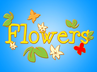 Flowers Sign Represents Bouquet Placard And Blooming