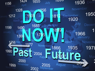 Do It Now Shows At The Moment And Act