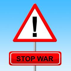 Stop War Indicates Warning Sign And Battles