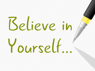 Believe In Yourself Indicates Me Myself And Positive
