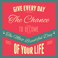 """Typography : """"Give every day the chance to become the most beaut"""