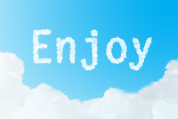 Enjoy  message created from clouds on blue sky