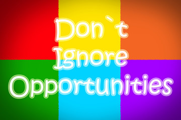 Do not Ignore Opportunities
