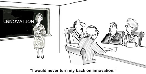 """I would never turn my back on innovation."""