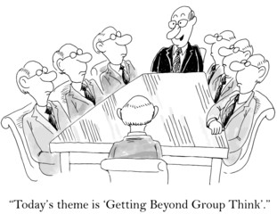 """""""Today's theme is 'Getting Beyond Group Think'."""""""