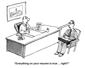 """Everything on your resume is true... right?"""