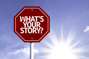 Whats Your Story? written on red road sign