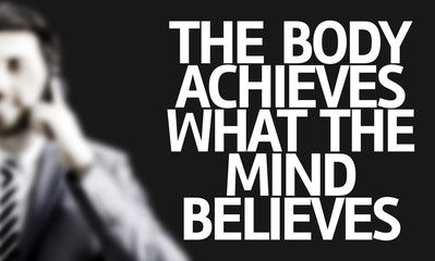 Man with the text The Body Achieves What the Mind Believes