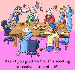 """""""...you glad we had this meeting to resolve our conflict?"""""""