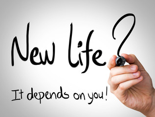 """""""New Life, it depends on you"""" Hand writing with black"""