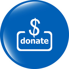 Donate sign icon. Dollar usd symbol. shiny button. Modern UI