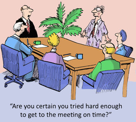 """... tried hard enough to get to the meeting on time?"""