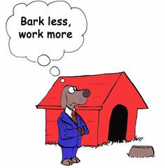 'Bark less, work more.'