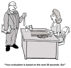 """Your evaluation is based on the next 30 seconds.  Go!"""