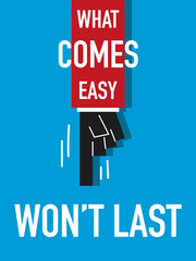 Word WHAT COMES EASY WON'T LAST vector illustration