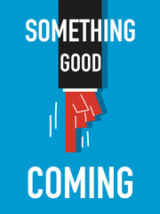 Word SOMETHING GOOD COMING vector illustration