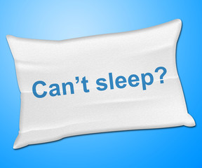 Can't Sleep Pillow Represents Trouble Sleeping And Cushion