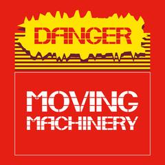 Danger. Moving machinery