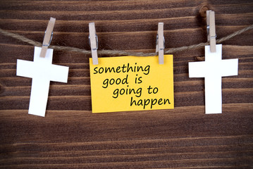 Yellow Label With The Words Something Good Is Going To Happen