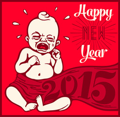 Happy new year 2015! New year's eve vintage crying new born baby
