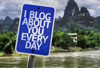 I Blog About You Every Day sign with a exotic background