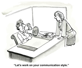 """Let's work on your communication style."""