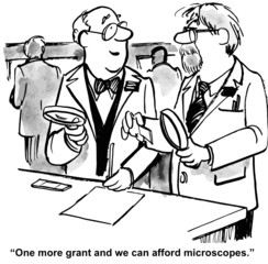 """One more grant and we can afford microscopes."""
