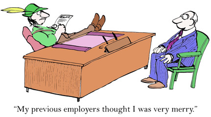 """""""My previous employers thought I was very merry."""""""
