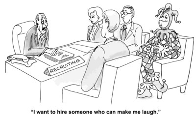 """I want to hire someone who can make me laugh."""