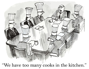 """We have too many cooks in the kitchen."""
