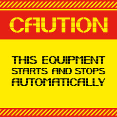 Caution .This equipment starts and stops automatically.