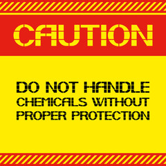 Caution .Do not handle chemicals without proper protection.