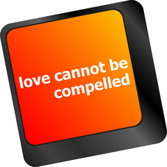 love cannot be compelled words showing romance and love