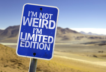 I'm Not Weird Im Limited Edition sign with a desert