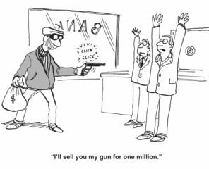 """I'll sell you my gun for one million."""