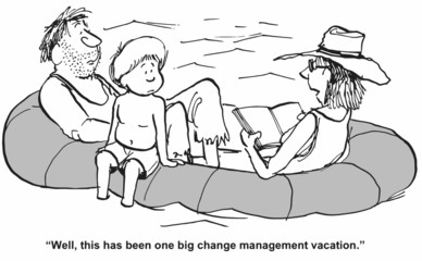 """...this has been one big change management vacation"""