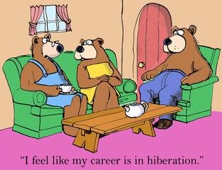 """I feel like my career is in hibernation."""