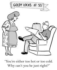 """""""You're either too cold or too hot...can't you be just right?"""""""