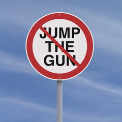 Do Not Jump the Gun