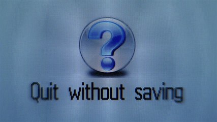Quit without saving, question mark. Close up